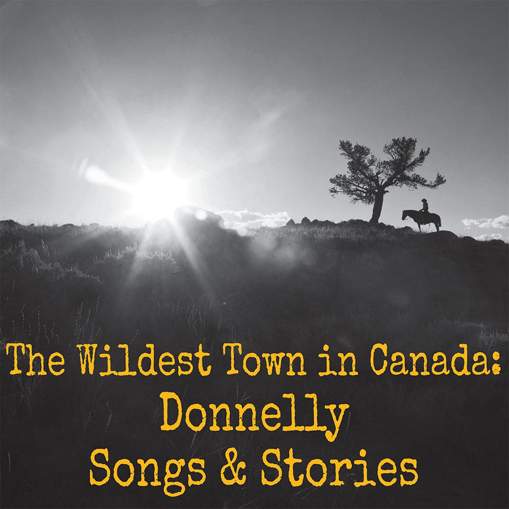 The Wildest Town in Canada: Donnelly Songs and Stories